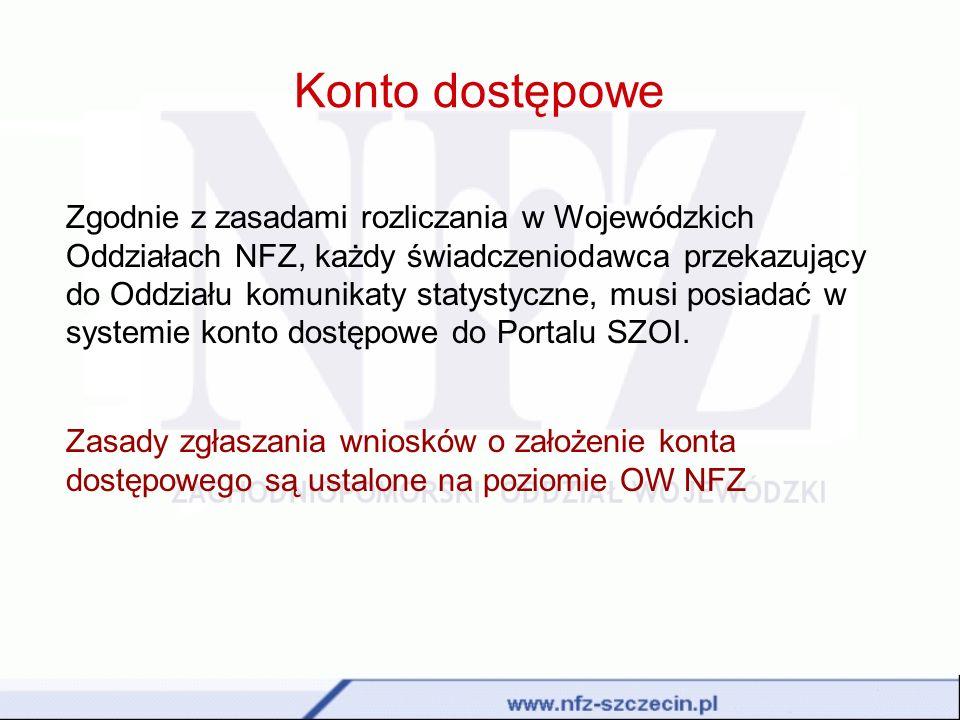 Konto dostępowe Zgodnie z zasadami rozliczania w Wojewódzkich Oddziałach NFZ, każdy świadczeniodawca przekazujący do Oddziału komunikaty statystyczne,