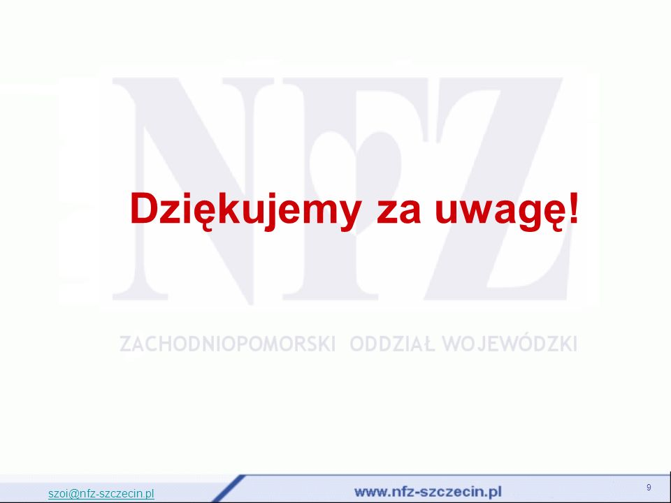 Dziękujemy za uwagę! 9 szoi@nfz-szczecin.pl