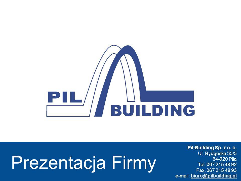 Pil-Building Sp. z o. o. Ul. Bydgoska 33/3 64-920 Piła Tel. 067 215 48 92 Fax. 067 215 48 93 e-mail: biuro@pilbuilding.plbiuro@pilbuilding.pl Prezenta