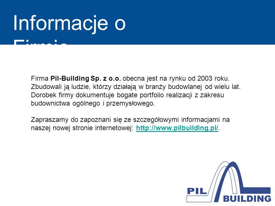 Informacje o Firmie Firma Pil-Building Sp. z o.o. obecna jest na rynku od 2003 roku. Zbudowali ją ludzie, którzy działają w branży budowlanej od wielu