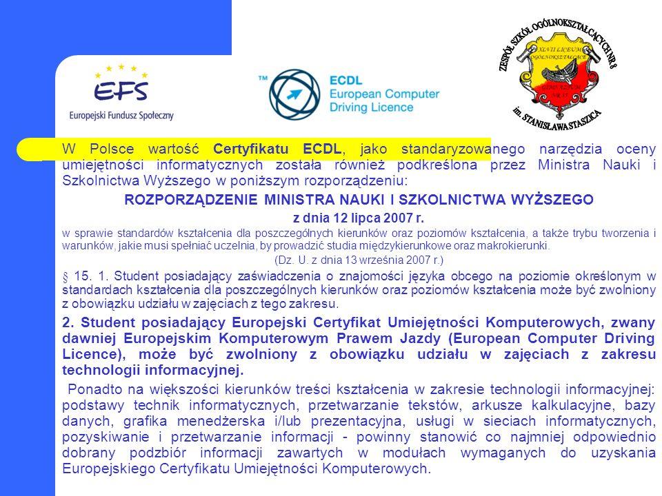 W Polsce wartość Certyfikatu ECDL, jako standaryzowanego narzędzia oceny umiejętności informatycznych została również podkreślona przez Ministra Nauki