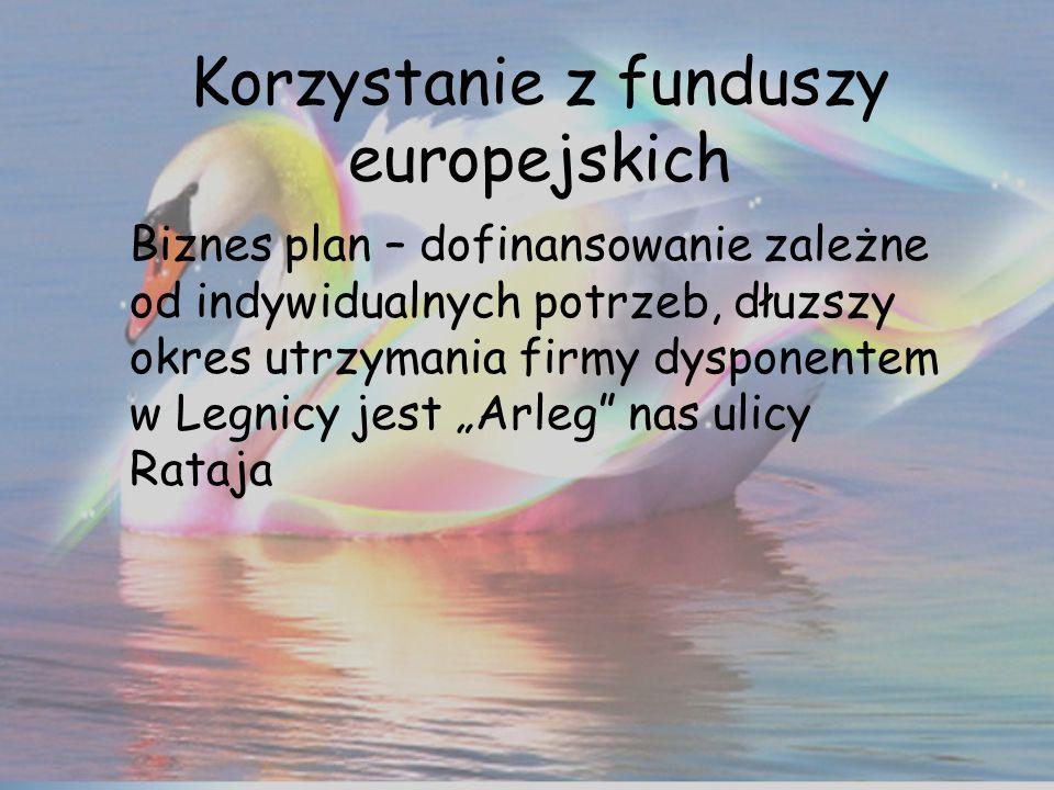 Korzystanie z funduszy europejskich Biznes plan – dofinansowanie zależne od indywidualnych potrzeb, dłuzszy okres utrzymania firmy dysponentem w Legni