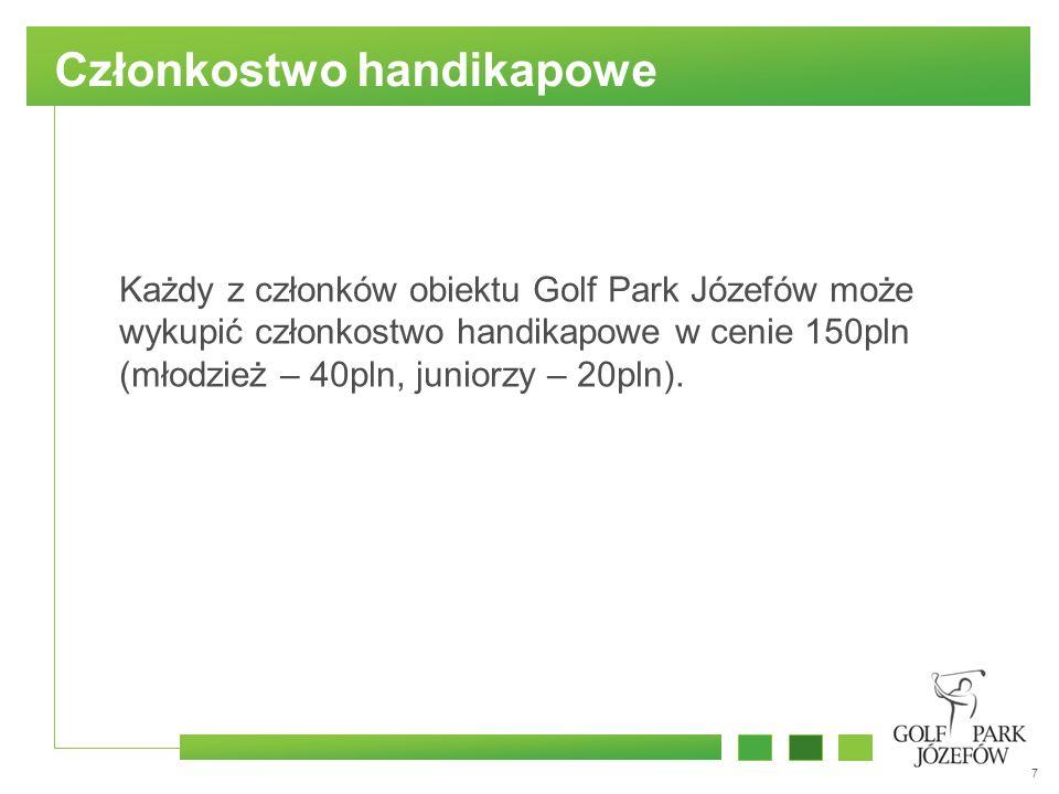 7 Członkostwo handikapowe Każdy z członków obiektu Golf Park Józefów może wykupić członkostwo handikapowe w cenie 150pln (młodzież – 40pln, juniorzy – 20pln).