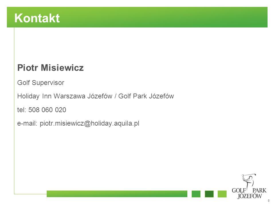 8 Kontakt Piotr Misiewicz Golf Supervisor Holiday Inn Warszawa Józefów / Golf Park Józefów tel: 508 060 020 e-mail: piotr.misiewicz@holiday.aquila.pl