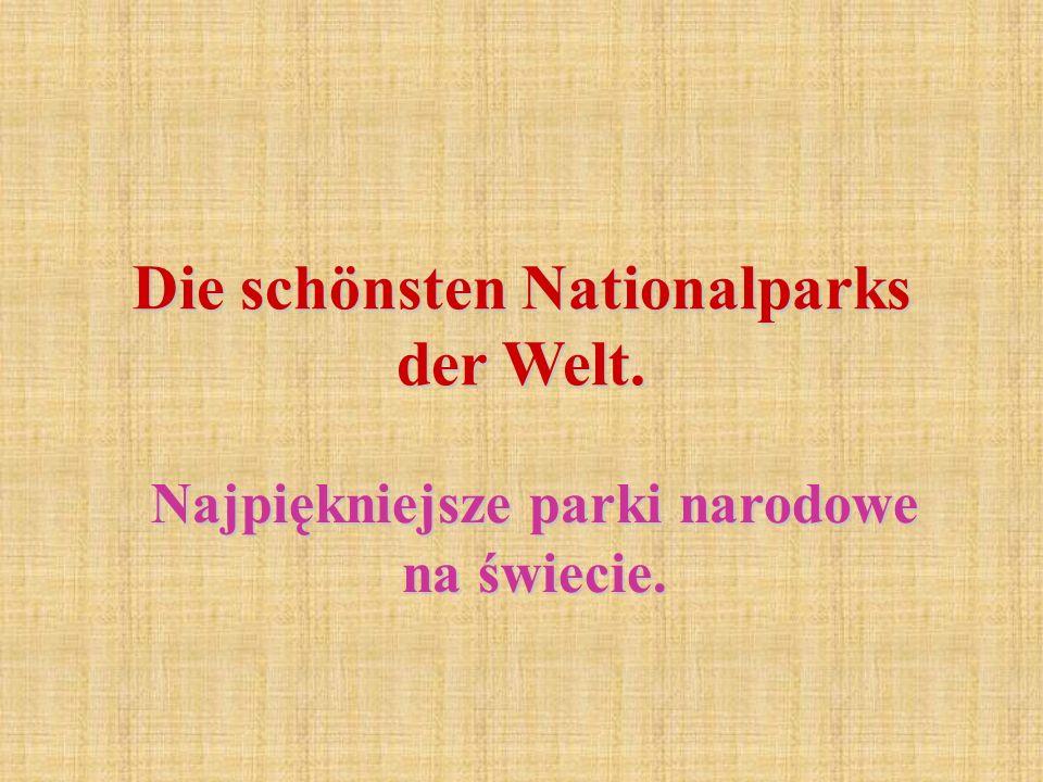 Die schönsten Nationalparks der Welt. Najpiękniejsze parki narodowe na świecie.