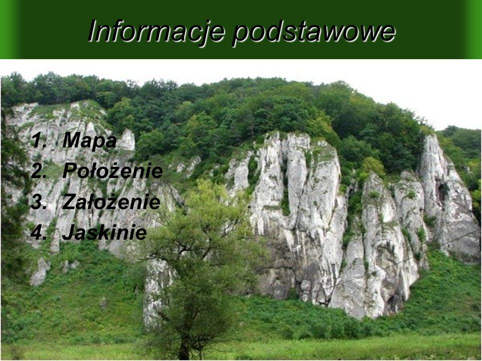 Informacje podstawowe 1.Mapa 2.Położenie 3.Założenie 4.Jaskinie