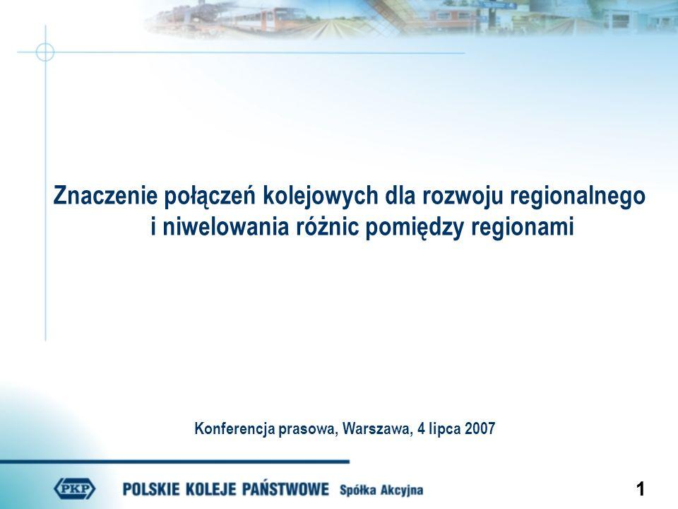 11 Znaczenie połączeń kolejowych dla rozwoju regionalnego i niwelowania różnic pomiędzy regionami Konferencja prasowa, Warszawa, 4 lipca 2007