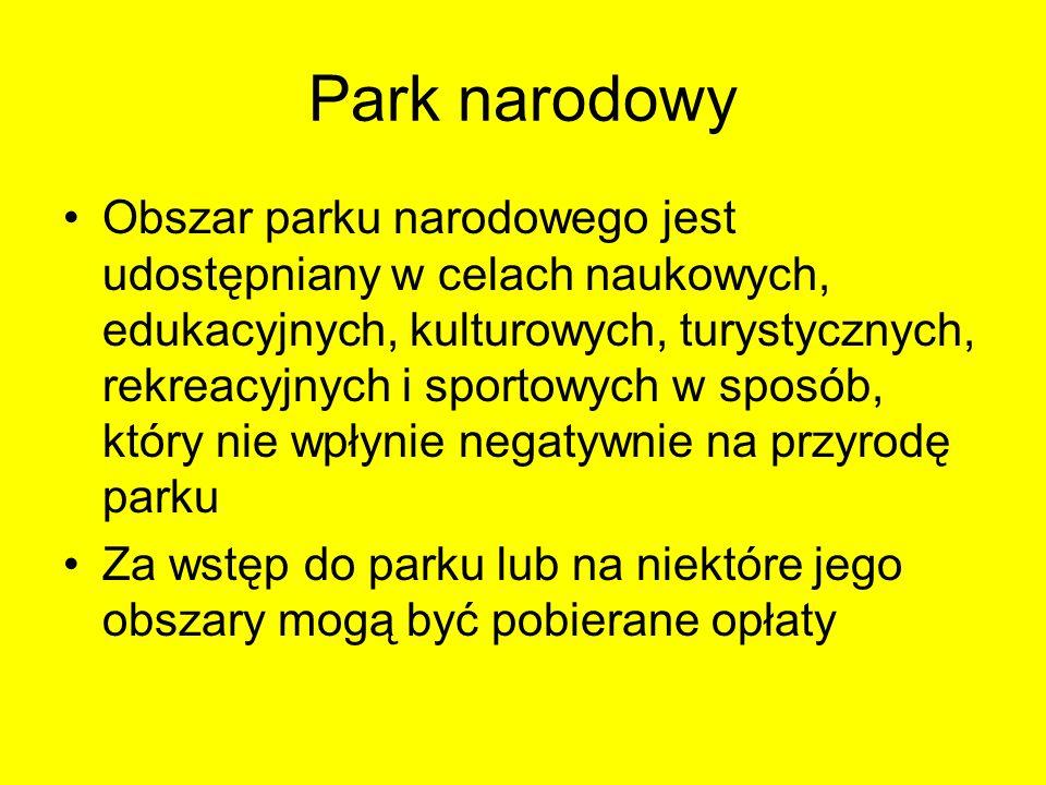 Park narodowy Obszar parku narodowego jest udostępniany w celach naukowych, edukacyjnych, kulturowych, turystycznych, rekreacyjnych i sportowych w spo