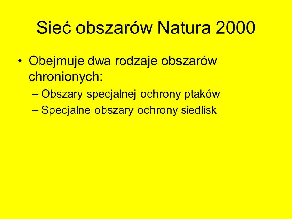 Sieć obszarów Natura 2000 Obejmuje dwa rodzaje obszarów chronionych: –Obszary specjalnej ochrony ptaków –Specjalne obszary ochrony siedlisk