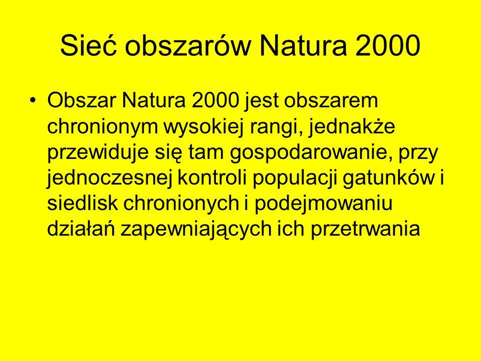 Sieć obszarów Natura 2000 Obszar Natura 2000 jest obszarem chronionym wysokiej rangi, jednakże przewiduje się tam gospodarowanie, przy jednoczesnej ko