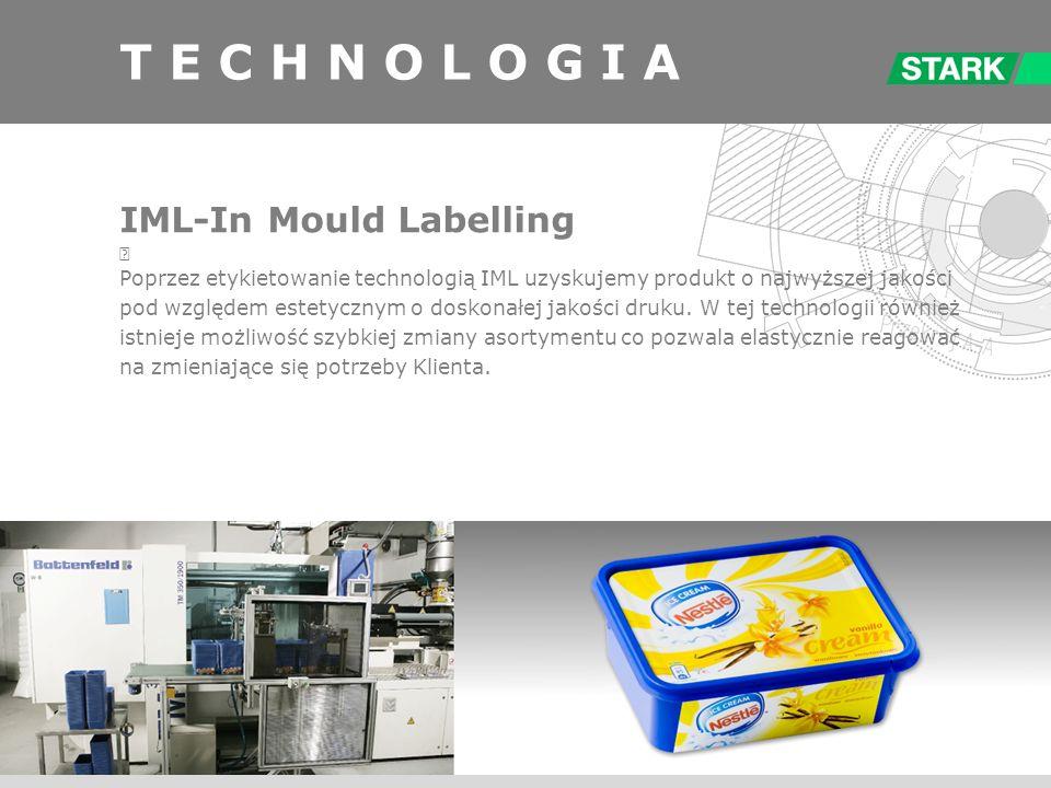 T E C H N O L O G I A IML-In Mould Labelling Poprzez etykietowanie technologią IML uzyskujemy produkt o najwyższej jakości pod względem estetycznym o