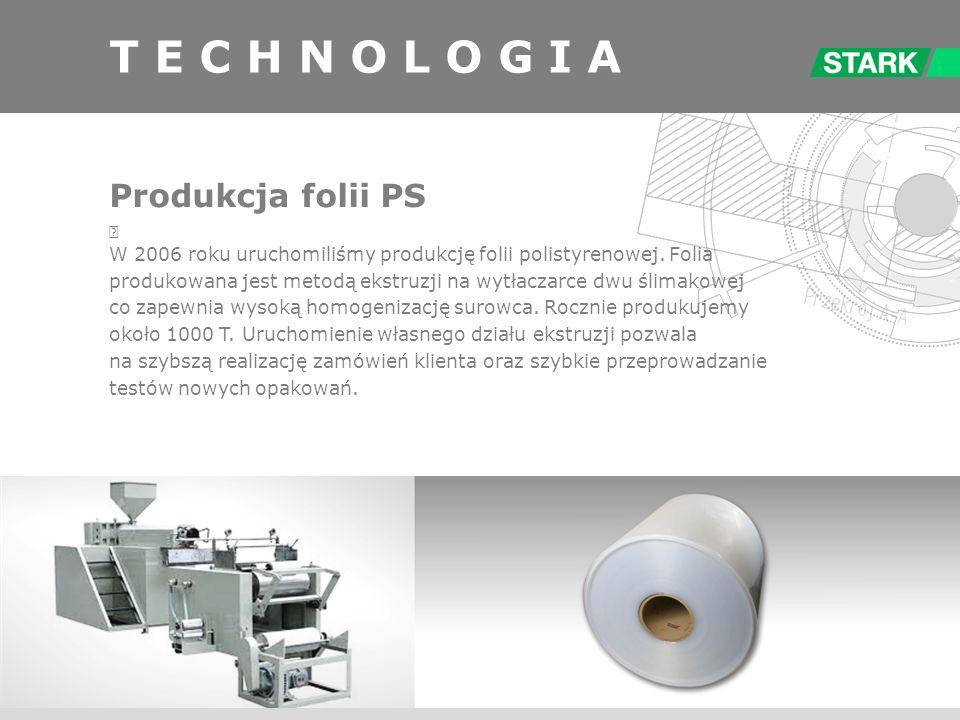 T E C H N O L O G I A Produkcja folii PS W 2006 roku uruchomiliśmy produkcję folii polistyrenowej. Folia produkowana jest metodą ekstruzji na wytłacza