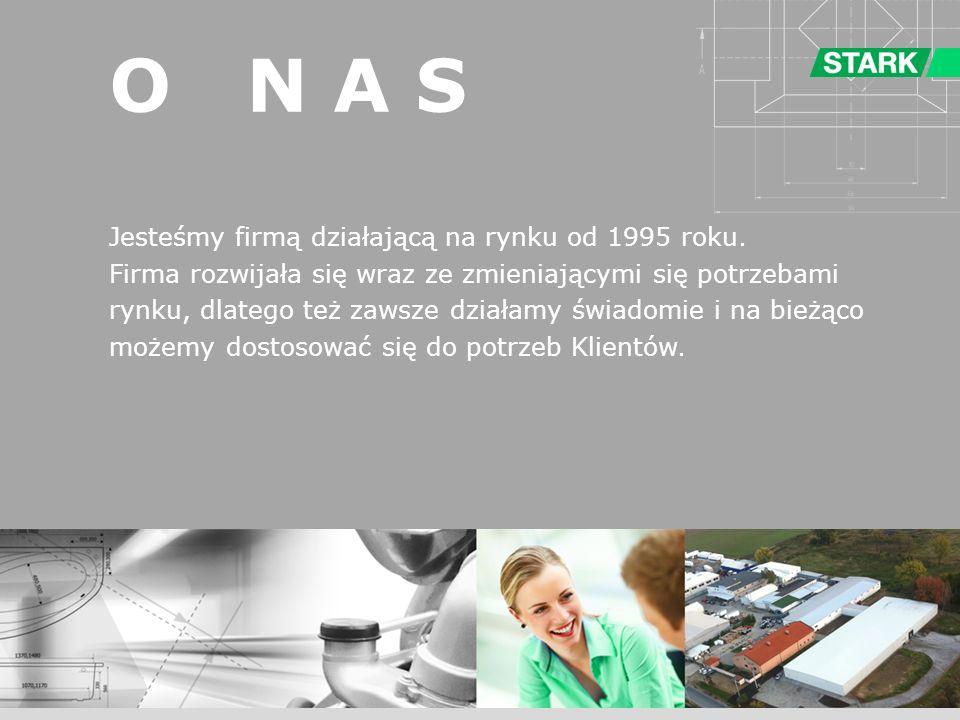O N A S Jesteśmy firmą działającą na rynku od 1995 roku. Firma rozwijała się wraz ze zmieniającymi się potrzebami rynku, dlatego też zawsze działamy ś