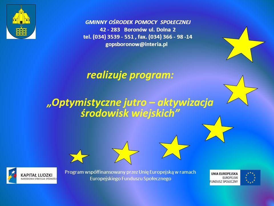 GMINNY OŚRODEK POMOCY SPOŁECZNEJ 42 - 283 Boronów ul. Dolna 2 tel. (034) 3539 - 551, fax. (034) 366 - 98 -14 gopsboronow@interia.pl realizuje program:
