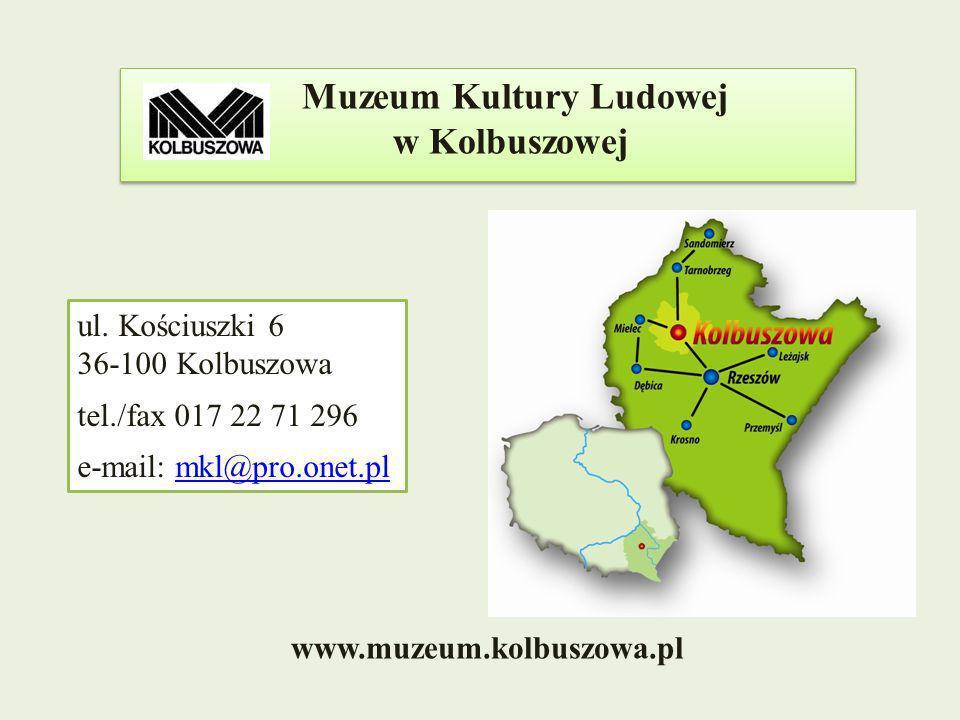 Muzeum Kultury Ludowej w Kolbuszowej Muzeum Kultury Ludowej w Kolbuszowej ul. Kościuszki 6 36-100 Kolbuszowa tel./fax 017 22 71 296 e-mail: mkl@pro.on