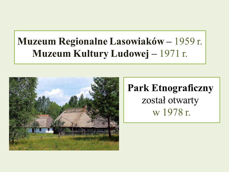 Muzeum Regionalne Lasowiaków – 1959 r. Muzeum Kultury Ludowej – 1971 r. Park Etnograficzny został otwarty w 1978 r.