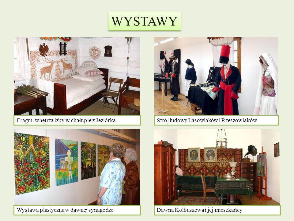 WYSTAWY Fragm. wnętrza izby w chałupie z Jeziórka Wystawa plastyczna w dawnej synagodze Strój ludowy Lasowiaków i Rzeszowiaków Dawna Kolbuszowa i jej