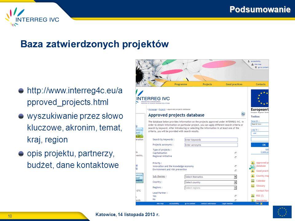 10 Katowice, 14 listopada 2013 r. Baza zatwierdzonych projektów Podsumowanie http://www.interreg4c.eu/a pproved_projects.html wyszukiwanie przez słowo