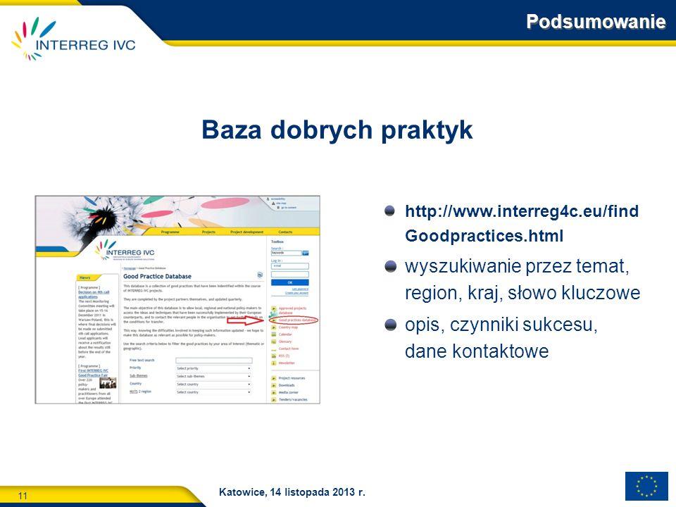 11 Katowice, 14 listopada 2013 r. http://www.interreg4c.eu/find Goodpractices.html wyszukiwanie przez temat, region, kraj, słowo kluczowe opis, czynni