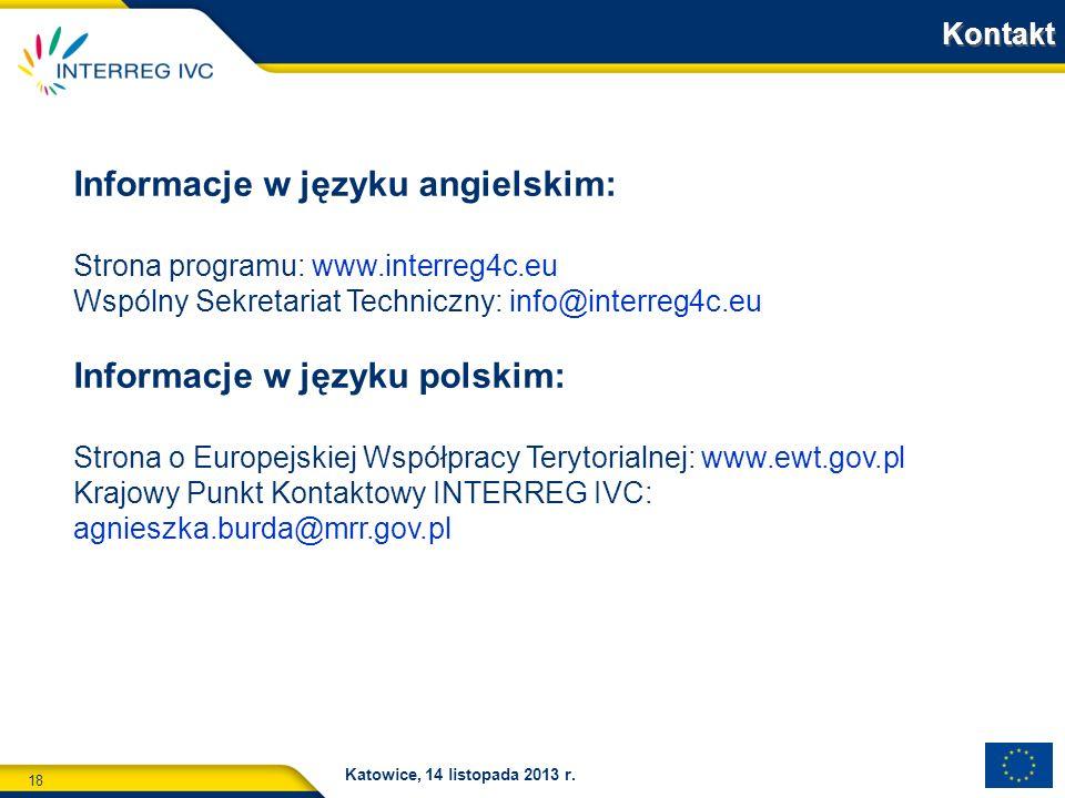 18 Katowice, 14 listopada 2013 r. Informacje w języku angielskim: Strona programu: www.interreg4c.eu Wspólny Sekretariat Techniczny: info@interreg4c.e