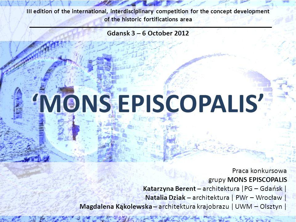 Praca konkursowa grupy MONS EPISCOPALIS Katarzyna Berent – architektura |PG – Gdańsk | Natalia Dziak – architektura | PWr – Wrocław | Magdalena Kąkole