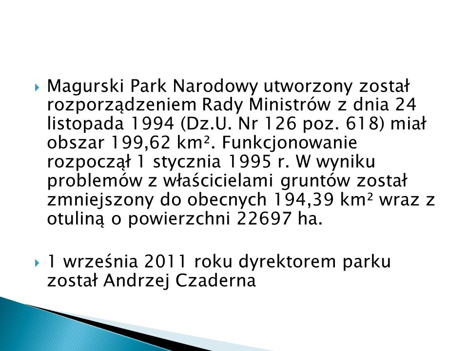 Magurski Park Narodowy utworzony został rozporządzeniem Rady Ministrów z dnia 24 listopada 1994 (Dz.U. Nr 126 poz. 618) miał obszar 199,62 km². Funkcj