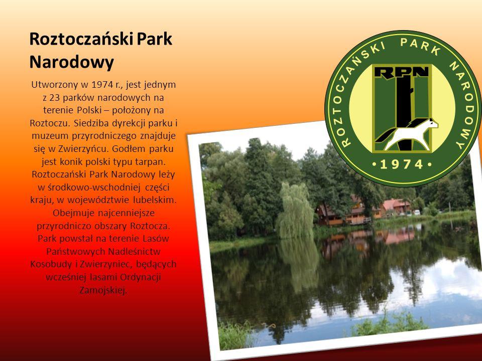 Roztoczański Park Narodowy Utworzony w 1974 r., jest jednym z 23 parków narodowych na terenie Polski – położony na Roztoczu. Siedziba dyrekcji parku i