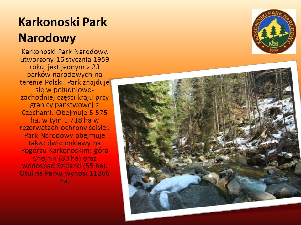 Karkonoski Park Narodowy Karkonoski Park Narodowy, utworzony 16 stycznia 1959 roku, jest jednym z 23 parków narodowych na terenie Polski. Park znajduj