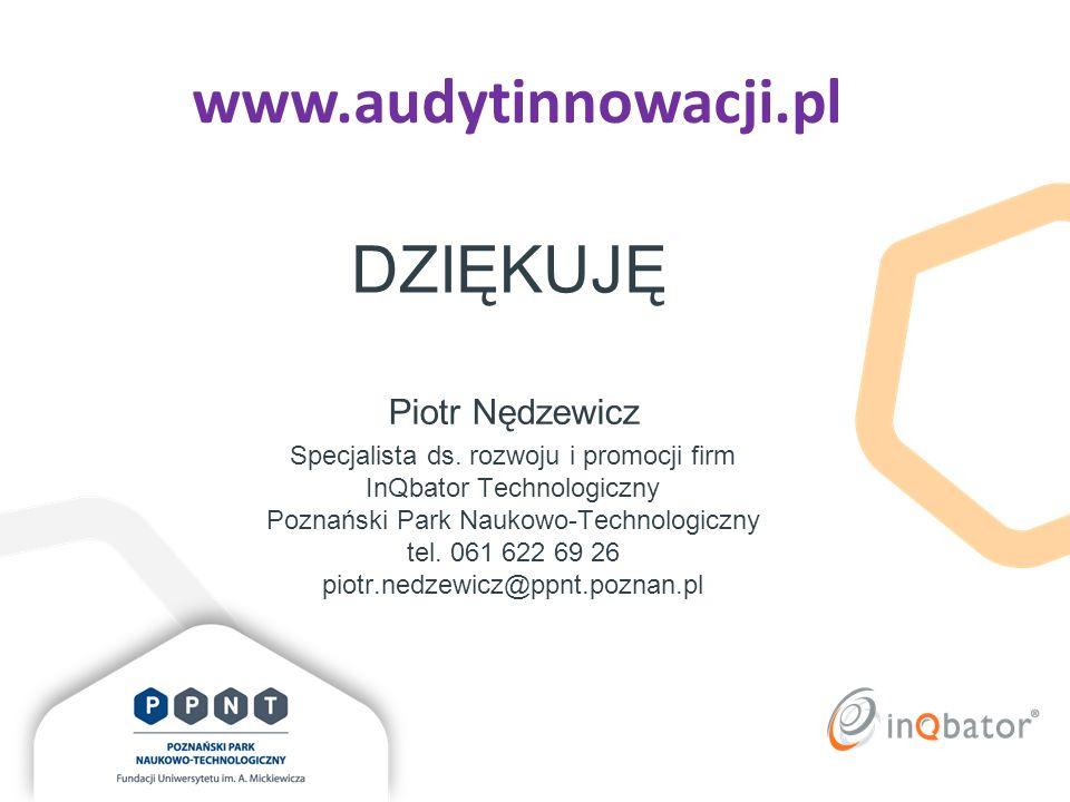 DZIĘKUJĘ Piotr Nędzewicz Specjalista ds. rozwoju i promocji firm InQbator Technologiczny Poznański Park Naukowo-Technologiczny tel. 061 622 69 26 piot