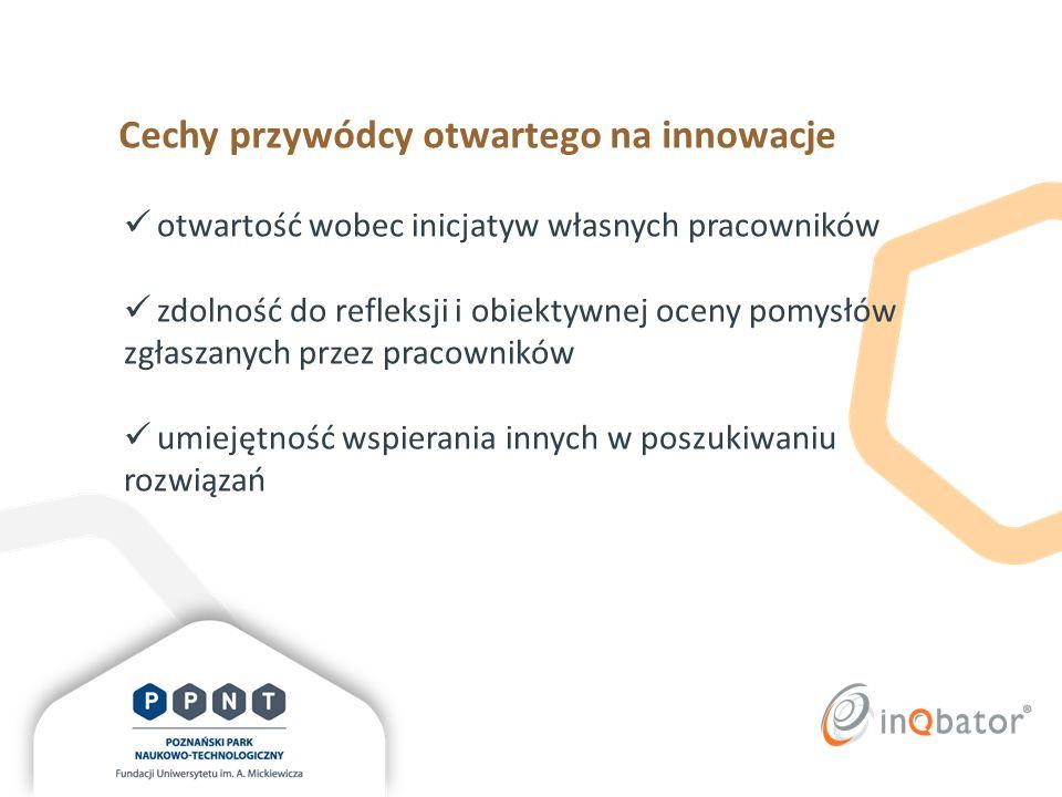 Cechy przywódcy otwartego na innowacje otwartość wobec inicjatyw własnych pracowników zdolność do refleksji i obiektywnej oceny pomysłów zgłaszanych p
