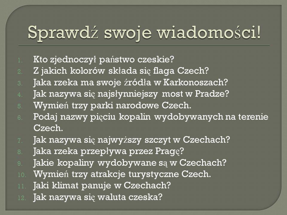 1.Kto zjednoczy ł pa ń stwo czeskie. 2. Z jakich kolorów sk ł ada si ę flaga Czech.