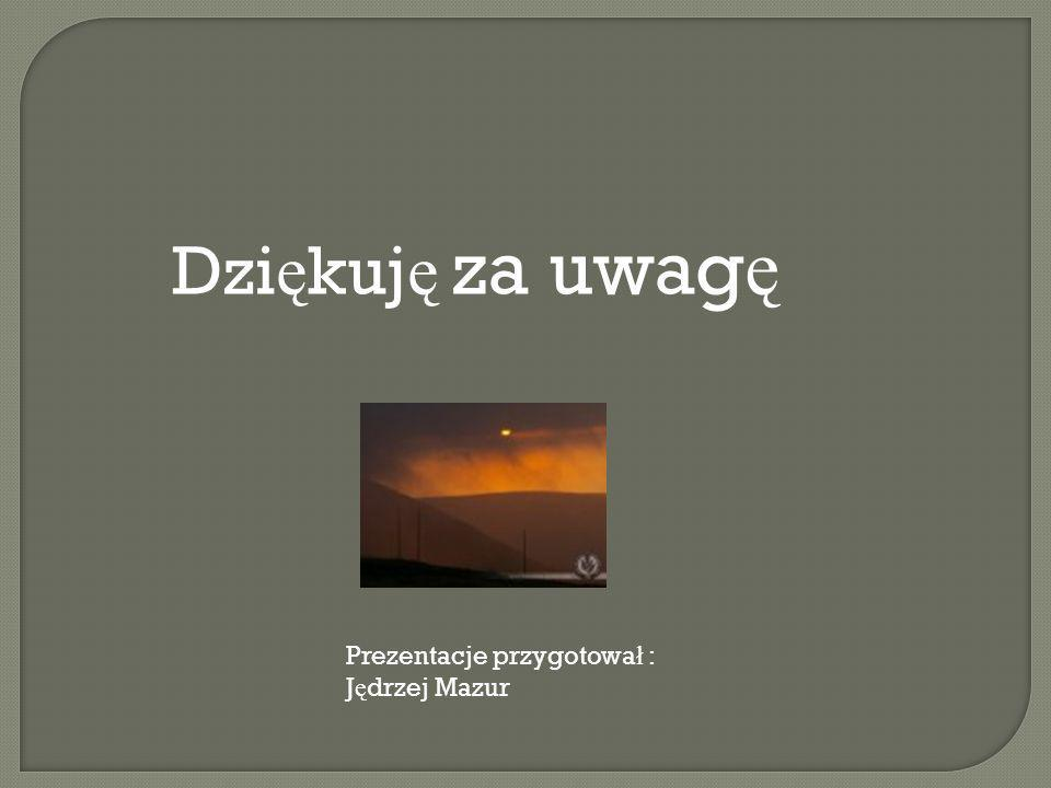 Dzi ę kuj ę za uwag ę Prezentacje przygotowa ł : J ę drzej Mazur