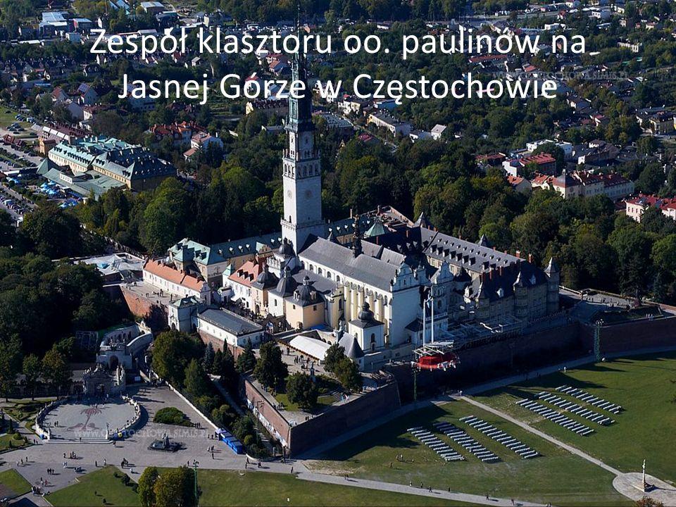 Zespół klasztoru oo. paulinów na Jasnej Górze w Częstochowie