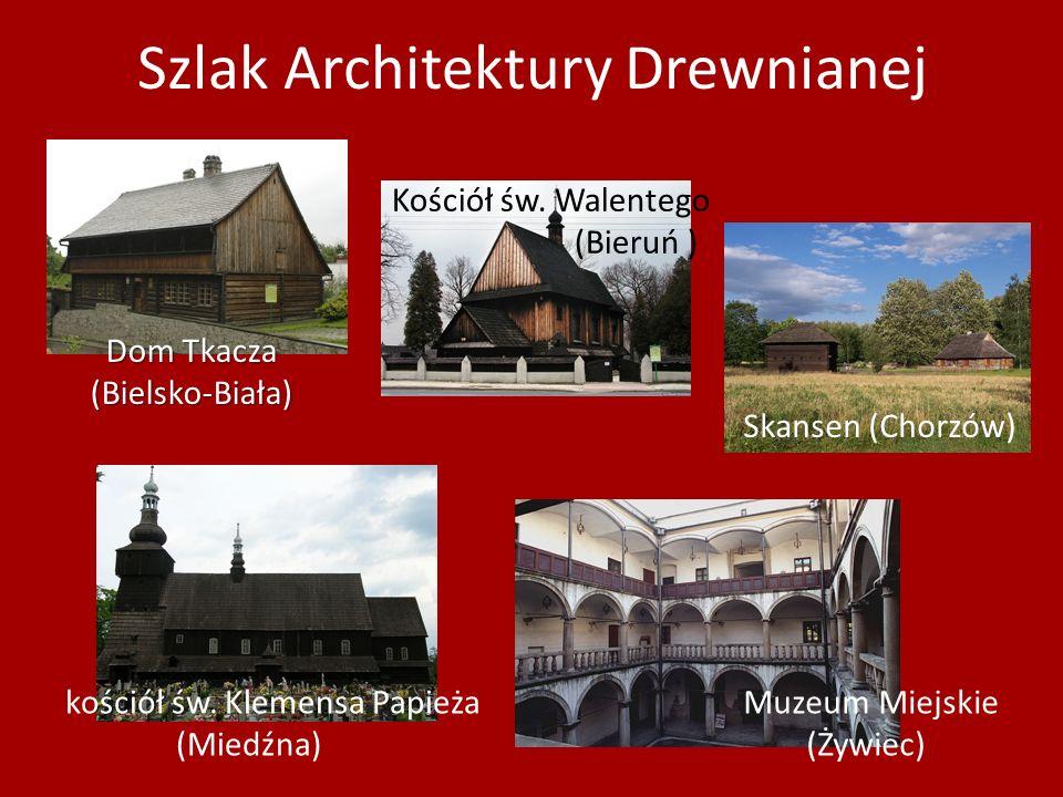 Szlak Architektury Drewnianej Dom Tkacza Dom Tkacza(Bielsko-Biała) Kościół św. Walentego (Bieruń ) Skansen (Chorzów) kościół św. Klemensa Papieża (Mie