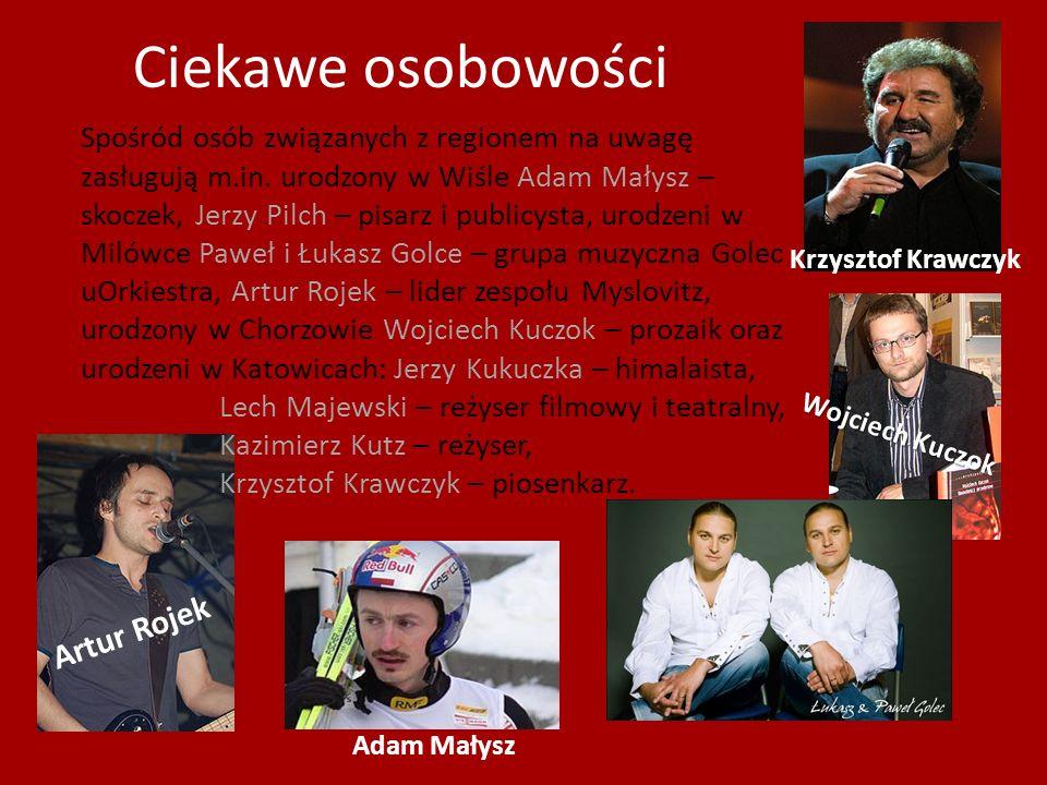 Ciekawe osobowości Spośród osób związanych z regionem na uwagę zasługują m.in. urodzony w Wiśle Adam Małysz – skoczek, Jerzy Pilch – pisarz i publicys