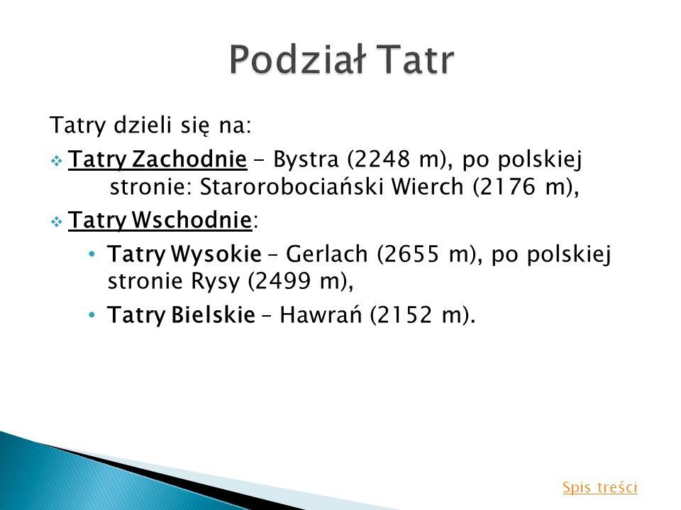 Tatry dzieli się na: Tatry Zachodnie - Bystra (2248 m), po polskiej stronie: Starorobociański Wierch (2176 m), Tatry Wschodnie: Tatry Wysokie – Gerlac