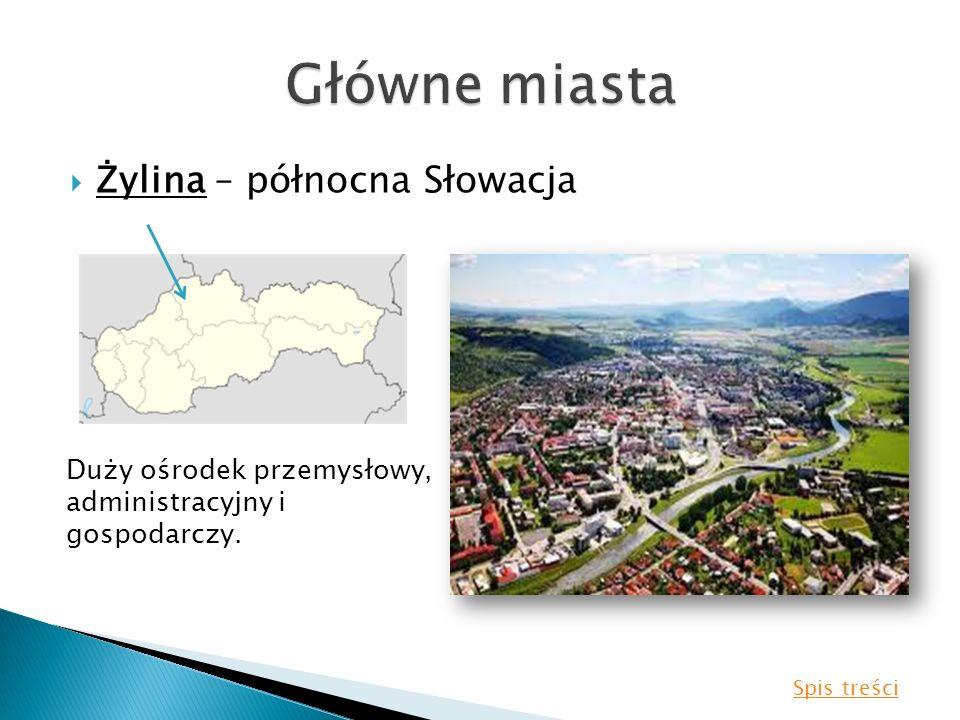 Żylina – północna Słowacja Duży ośrodek przemysłowy, administracyjny i gospodarczy. Spis treści