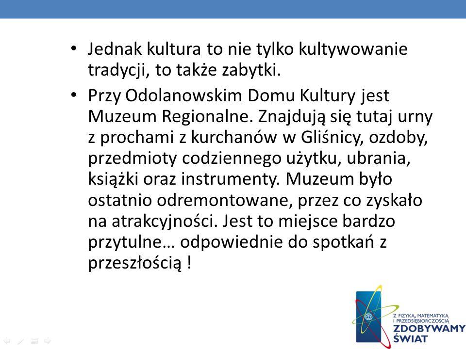 Jednak kultura to nie tylko kultywowanie tradycji, to także zabytki. Przy Odolanowskim Domu Kultury jest Muzeum Regionalne. Znajdują się tutaj urny z