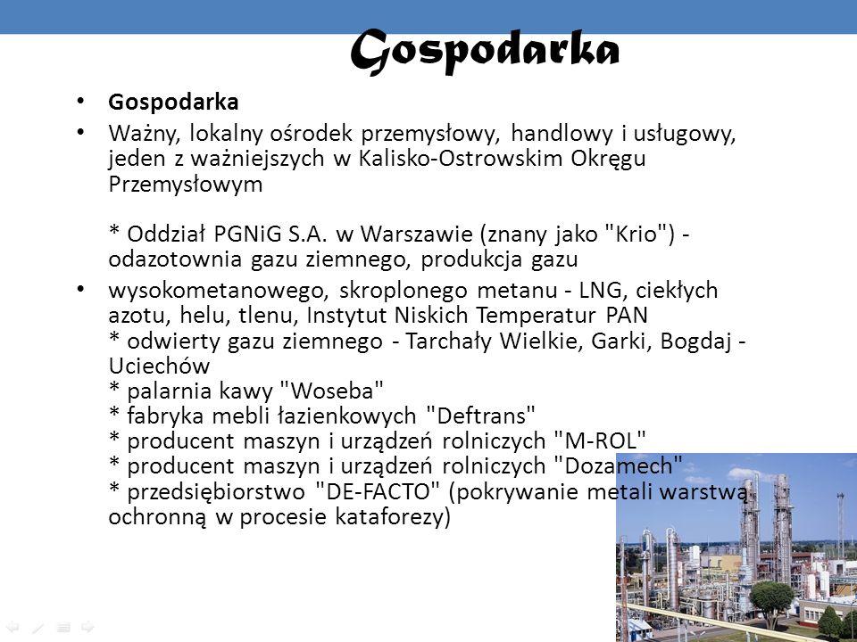 Gospodarka Ważny, lokalny ośrodek przemysłowy, handlowy i usługowy, jeden z ważniejszych w Kalisko-Ostrowskim Okręgu Przemysłowym * Oddział PGNiG S.A.