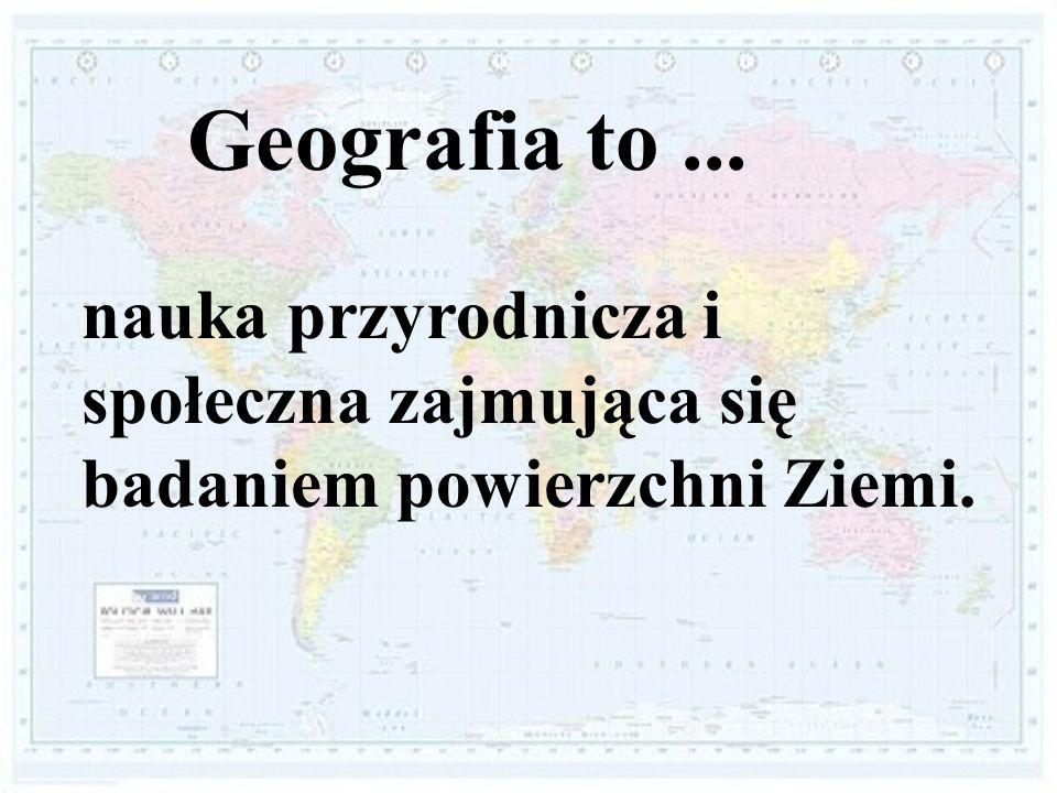 Słowo geografia wywodzi się ze starożytnego języka greckiego, geos – ziemia i grapho – piszę, opisuję , więc dosłownie znaczy to opis Ziemi.