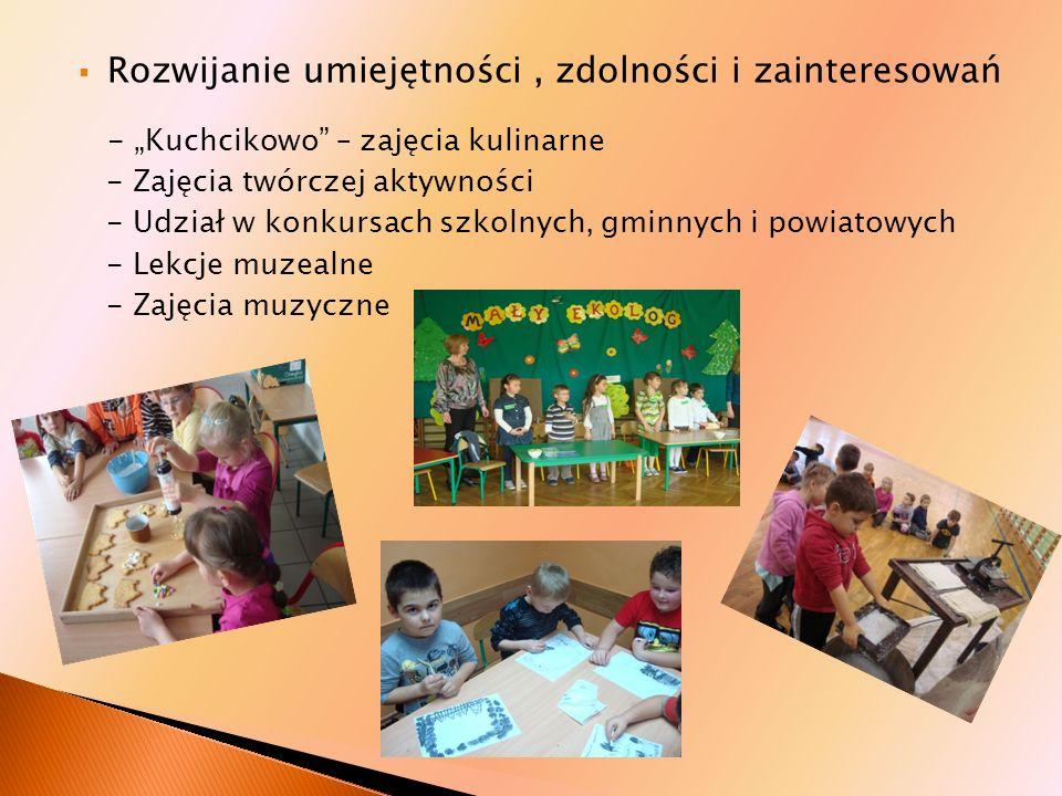 Rozwijanie umiejętności, zdolności i zainteresowań - Kuchcikowo – zajęcia kulinarne - Zajęcia twórczej aktywności - Udział w konkursach szkolnych, gmi