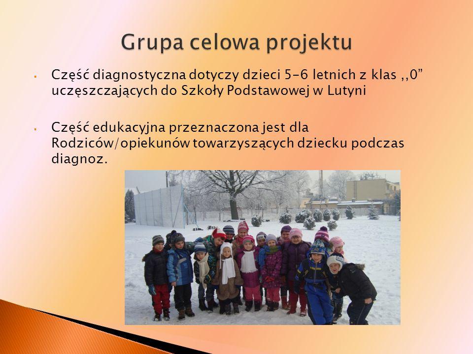 Część diagnostyczna dotyczy dzieci 5-6 letnich z klas,,0 uczęszczających do Szkoły Podstawowej w Lutyni Część edukacyjna przeznaczona jest dla Rodzicó