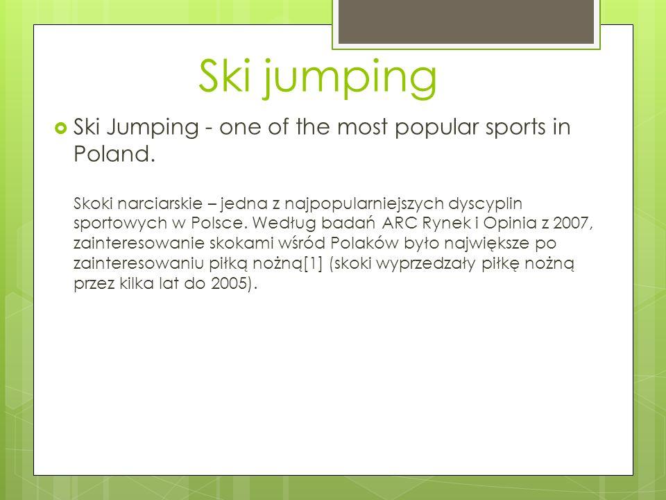 Ski jumping Ski Jumping - one of the most popular sports in Poland. Skoki narciarskie – jedna z najpopularniejszych dyscyplin sportowych w Polsce. Wed