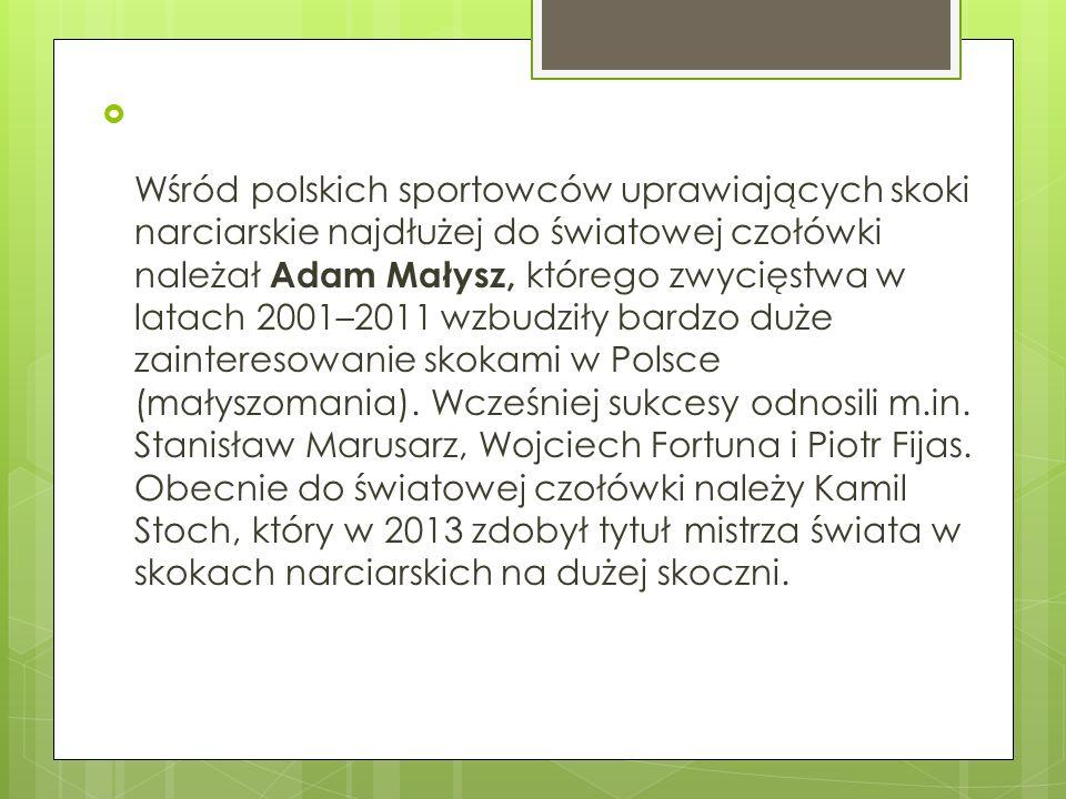 Wśród polskich sportowców uprawiających skoki narciarskie najdłużej do światowej czołówki należał Adam Małysz, którego zwycięstwa w latach 2001–2011 w