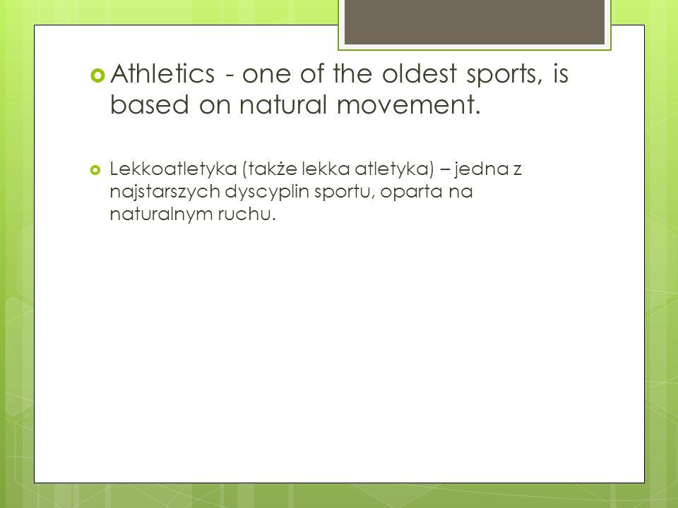 Athletics - one of the oldest sports, is based on natural movement. Lekkoatletyka (także lekka atletyka) – jedna z najstarszych dyscyplin sportu, opar