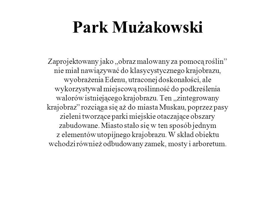 Park Mużakowski Zaprojektowany jako obraz malowany za pomocą roślin nie miał nawiązywać do klasycystycznego krajobrazu, wyobrażenia Edenu, utraconej doskonałości, ale wykorzystywał miejscową roślinność do podkreślenia walorów istniejącego krajobrazu.