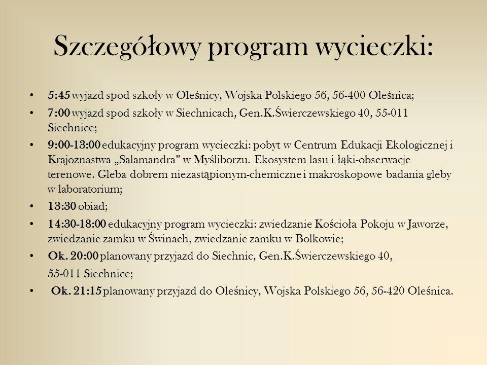 Szczegó ł owy program wycieczki: 5:45 wyjazd spod szko ł y w Ole ś nicy, Wojska Polskiego 56, 56-400 Ole ś nica; 7:00 wyjazd spod szko ł y w Siechnicach, Gen.K.