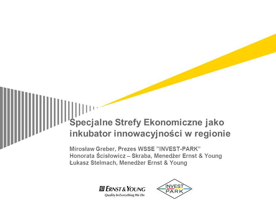 Specjalne Strefy Ekonomiczne jako inkubator innowacyjności w regionie Mirosław Greber, Prezes WSSE INVEST-PARK Honorata Ścisłowicz – Skraba, Menedżer