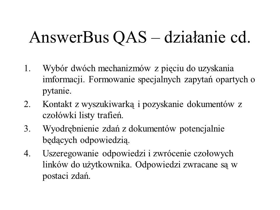 AnswerBus QAS – działanie cd. 1.Wybór dwóch mechanizmów z pięciu do uzyskania imformacji. Formowanie specjalnych zapytań opartych o pytanie. 2.Kontakt