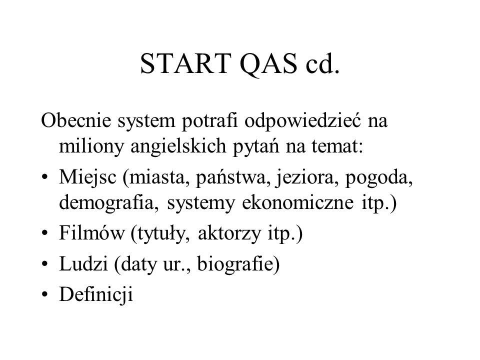 START QAS cd. Obecnie system potrafi odpowiedzieć na miliony angielskich pytań na temat: Miejsc (miasta, państwa, jeziora, pogoda, demografia, systemy